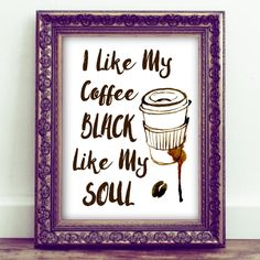 I Like My Coffee Black Like My Soul,Coffee Printable Wall Art, Coffee…