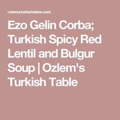 Ezo Gelin Corba; Turkish Spicy Red Lentil and Bulgur Soup | Ozlem's Turkish Table