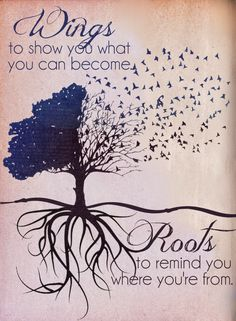 Wings to show you what you can become.Roots to remind you where you're from. This would be so cute to get as matching tattoos! One could get flying birds and the other could get the tree of life and roots! Great Quotes, Inspirational Quotes, Roots And Wings, Family Quotes, Sister Quotes, Tattoo Quotes About Family, Sayings About Family, Daughter Quotes, Happy Sunday