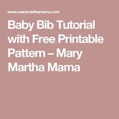 Baby Bib Tutorial with Free Printable Pattern – Mary Martha Mama