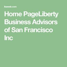 Home PageLiberty Business Advisors of San Francisco Inc