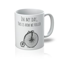 """""""In my day, this is how we rolled: Penny Farthing"""" Mug"""