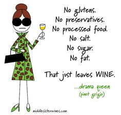 "Drama Queen Pinot Grigio: ""No glutens. No preservatives. No processed food. No salt. No sugar. No fat. That just leaves WINE."""