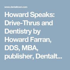 Howard Speaks: Drive-Thrus and Dentistry by Howard Farran, DDS, MBA, publisher, Dentaltown Magazine - Dentaltown
