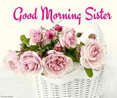 Looking for Good Morning Wishes for Sister? Start your day by sending these beautiful Images, Pictures, Quotes, Messages and Greetings to your Sis with Love. Good Morning Flowers Gif, Good Morning Gif, Good Morning Greetings, Good Morning Wishes, Good Morning Quotes, Morning Sayings, Prayers For Sister, Wishes For Sister, Good Morning Sister Images