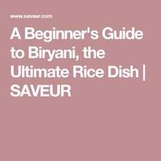 A Beginner's Guide to Biryani, the Ultimate Rice Dish | SAVEUR