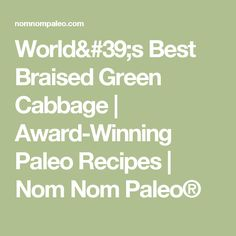 World's Best Braised Green Cabbage | Award-Winning Paleo Recipes | Nom Nom Paleo®