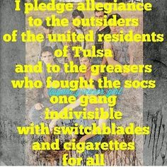 """The Outsiders' Pledge... After """"One gang"""", add """"Under Darry"""" cause ya know... It bothers me how it was missing a line so there ya go... Hehe"""