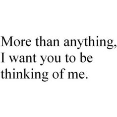 More than anything, I want you to be thinking of me... You know who you are...
