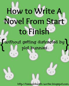 Controlling Your Plot Bunnies: How to Write A Novel From Start to Finish Without Getting Distracted - plagued by plot bunnies and unable to finish a book? This post is for you.