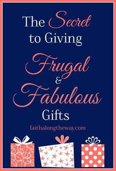 The Secret to Giving Frugal and Fabulous Gifts Faith Along the Way to help you give gifts they will love without spending a fortune! Best Thrifty Tips #thrifty
