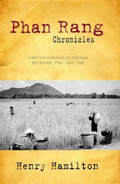Phan Rang Chronicles: A British Surgeon in Vietnam, Sept., 1966 - May, 1968 - Henry Hamilton - Google Books