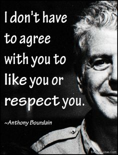 Com - agree, such as respect, relationship, intelligent, Anthony Bourdain - Best USA Pins Chef Quotes, Author Quotes, Quotable Quotes, Cooking Quotes, Anthony Bordain, Cool Words, Wise Words, Anthony Bourdain Quotes, Great Quotes