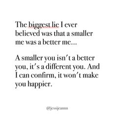 Smaller you is not a better you Body Positive Quotes, Body Quotes, Life Quotes, Career Quotes, Dream Quotes, Success Quotes, Quotes Quotes, Intuition, Recovery Quotes