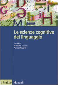 Le *scienze cognitive del linguaggio / a cura di Antonino Pennisi, Pietro Perconti. - Bologna : Il mulino, [2006]. - 308 p. : ill. ; 24 cm. ((In appendice: Le tecniche di indagine cerebrale.
