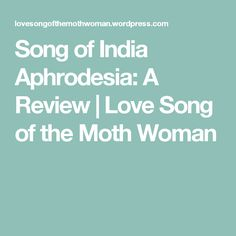 Song of India Aphrodesia: A Review   Love Song of the Moth Woman My Love Song, Love Songs, New Look Dresses, Big Hair, Moth, Perfume, India, Woman, Long Hair