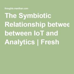 With as many as 75 million connected devices going online by the year 2020 the symbiotic relationship between IoT and analytics is geared to become People Counting, Relationship, Fresh, Relationships
