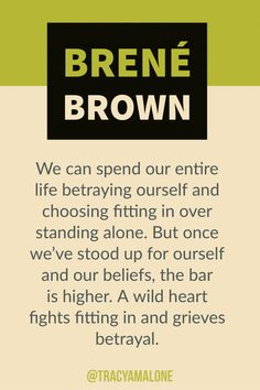 - More Brene Brown Quotes We can spend our entire life betraying ourself and choosing fitting in over standing alone. But once we've stood up for ourself and our beliefs, the bar is higher. A wild heart fighting fitting in and grieves betrayal. Sad Quotes, Great Quotes, Quotes To Live By, Motivational Quotes, Life Quotes, Inspirational Quotes, Strong Quotes, Change Quotes, Attitude Quotes