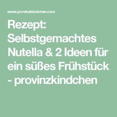 Rezept: Selbstgemachtes Nutella & 2 Ideen für ein süßes Frühstück - provinzkindchen