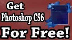 How to get photoshop cs6 for free!