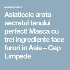 Asiaticele arata secretul tenului perfect! Masca cu trei ingrediente face furori in Asia – Cap Limpede Mack Up, How To Get Rid, How To Make, Good To Know, Health And Beauty, Beauty Hacks, Beauty Tips, Health Fitness, Hair Beauty