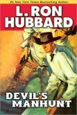 """(By New York Times Bestselling Author L. Ron Hubbard! Midwest Book Reviews: """"A thrilling novel of greed, violence, survival and perseverance…"""" Devil's Manhunt is rated on BN at 5.0 Stars with 2 reviews and has 4.8 Stars/23 Reviews on Amazon)"""