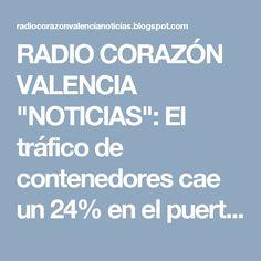 """RADIO CORAZÓN VALENCIA  """"NOTICIAS"""": El tráfico de contenedores cae un 24% en el puerto..."""