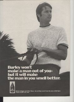 Burley wont make a man out of you