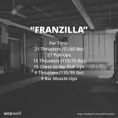 """""""Franzilla"""" WOD - For Time: 21 Thrusters (95/65 lbs); 21 Pull-Ups; 15 Thrusters (115/75 lbs); 15 Chest-to-Bar Pull-Ups; 9 Thrusters (135/95 lbs); 9 Bar Muscle-Ups"""