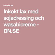 Inkokt lax med sojadressing och wasabicreme - DN.SE