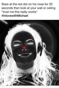 This works.look at the red dot then look at the wall or ceiling and Michael will appear. It's creepy...