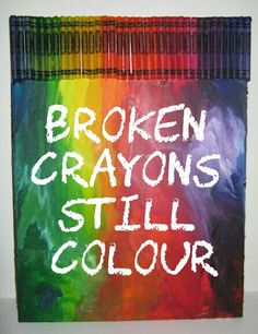 Broken crayons still colour. Melted crayon art. Rainbow quote.