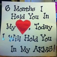 6 months I held you in my heart, today i will hold you in my arms. HOMECOMING SIGN
