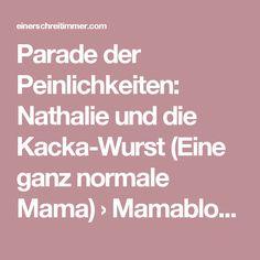 Parade der Peinlichkeiten: Nathalie und die Kacka-Wurst (Eine ganz normale Mama) › Mamablog: Einer schreit immer