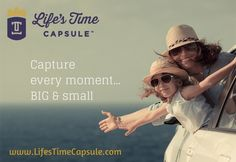 Capture every moment... BIG & small Visit us at www.LifesTimeCapsule.com