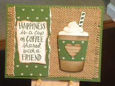 Just Because Card - Friend Card - Coffee Card - Stampin' Up Coffee Cafe Stamp Set - Stampin' Up Dies: Coffee Cups, Sweet & Sassy - Stampin' Up Inks: Crumb Cake, Garden Green, Soft Suede - Spectrum Noir Sparkle Clear Overlay - The Paper Studio Burlap Paper Pad - Stampin' Up Cardstock: Crumb Cake, Garden Green, Coffee Break DSP - Inspiration: https://stamptilyoudrop.com/2017/06/11/featured-stamp-set-coffee-cafe/