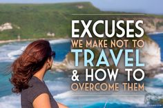 Excuses We Make NOT to Travel and How to Overcome Them - Global Girl Travels