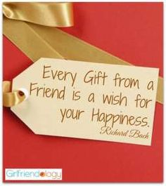 Every GIFT from a FRIEND is a Wish for your Happiness. – Richard Bach quote - GIRLFRIEND GIFTS YOU'D BUY FOR YOURSELF