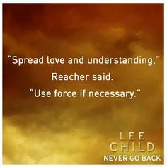 Jack Reacher rocks. Hope Lee Child never stops entertaining with his tales.