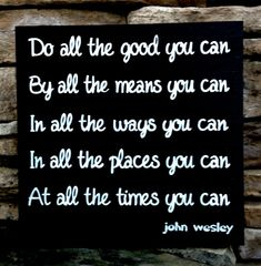 Do All the Good You Can, John Wesley quote Hand Painted Wood sign. John Wesley Quote. Designed and Made in USA. Made in NC . Black and White. 10 x