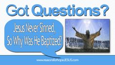 """John baptized for the remission of sins, but Jesus never sinned. So why was Jesus baptized? Was it more than just a """"picture"""" of believers being baptized?"""