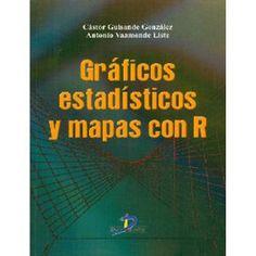 Gráficos estadísticos y mapas con R / Cástor Guisande González, Antonio Vaamonde Liste (2012)