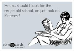 Hmm... should I look for the recipe old school, or just look on Pinterest?