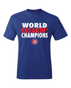 2625169112bf7 Chicago Cubs World Series 2016 World Freakin Champions T-Shirt