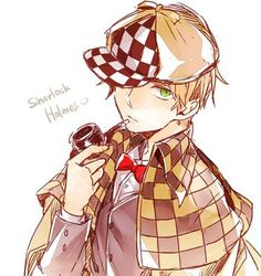 I love to act like Sherlock Holmes << My favourite book series, that's why. <<< A.) Dude.....it's a book? *derp face*