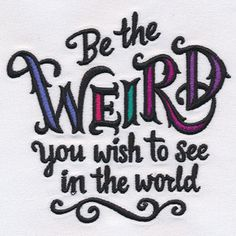 Be Weird | Urban Threads:- current free gift- 4 sizes- I collect all in case I ever get an even larger hoop.