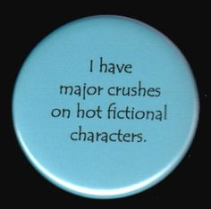 Crushing on fictional characters. So true.