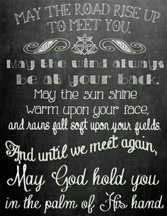 Irish blessing. Reminds me of my grandma. I can't remember a day of seeing her and not reading this.