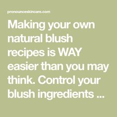 Making your own natural blush recipes is WAY easier than you may think. Control your blush ingredients and find the best recipe for every skin tone!