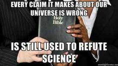 Atheism, Religion, God is Imaginary, The Bible, Science. Every claim it makes about our universe is wrong. Is still used to refute science. Athiest, Evil World, World Religions, Free Thinker, Critical Thinking, Happy Thoughts, Evolution, Believe, Politics